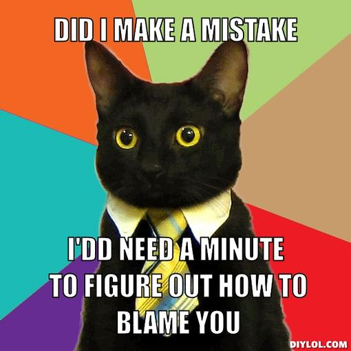 business-cat-meme-generator-did-i-make-a-mistake-i-dd-need-a-minute-to-figure-out-how-to-blame-you-5541f7